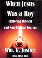 When Jesus Was a Boy by William Justice