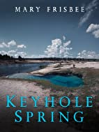 Keyhole Spring by Mary Frisbee