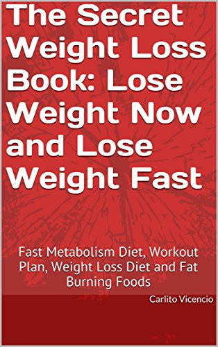 the-secret-weight-loss-book-lose-weight-now-and-lose-weight-fast-fast-metabolism-diet-workout-plan-weight-loss-diet-and-fat-burning-foods