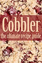 Cobbler - The Ultimate Recipe Guide by…