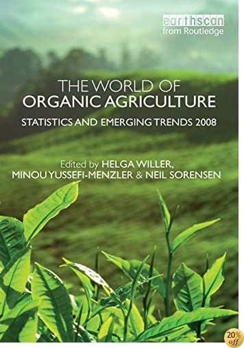 The World of Organic Agriculture: Statistics and Emerging Trends 2008