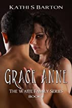Grace Anne (The Waite Family, #6) by Kathi S…