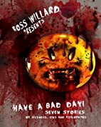 Have a Bad Day: Seven Stories of Sickness,…