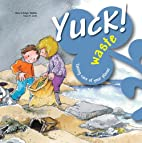 Yuck! Waste (Taking Care of Your Planet) by…