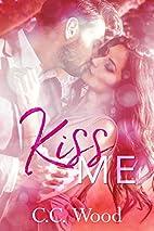 Kiss Me by C.C. Wood