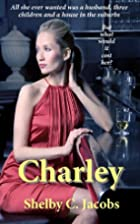 Charley by Shelby C. Jacobs