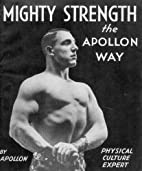 Mighty Strength the Apollon Way by Mighty…