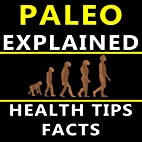 Paleo Explained - Health Tips & Facts by…