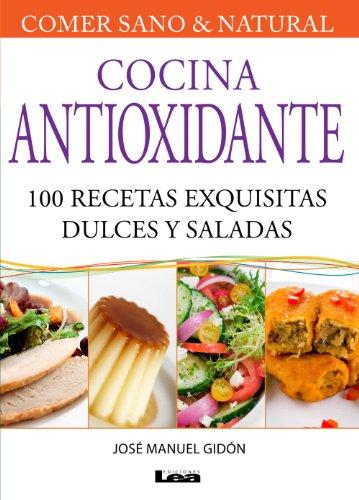 cocina-antioxidante-100-recetas-exquisitas-dulces-y-saladas-comer-sano-y-natural-healthy-and-natural-eating-spanish-edition