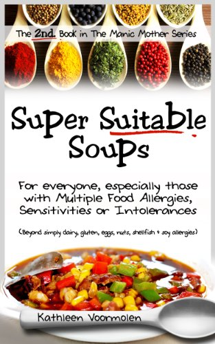 super-suitable-soups-for-everyone-especially-those-with-multiple-food-allergies-sensitivities-or-intolerances-beyond-simply-dairy-gluten-eggs-nuts-soy-allergies-manic-mother-series-book-2