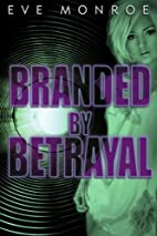 Branded by Betrayal by Eve Monroe