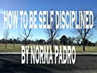 How to be Self Disciplined by Norma Padro