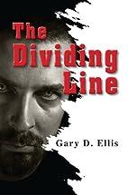 The Dividing Line by Gary D. Ellis