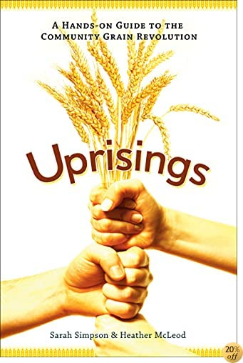 Uprisings: A Hands-On Guide to the Community Grain Revolution
