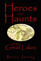 Heroes And Haunts Of The Great Lakes by…