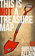 This is NOT a Treasure Map by Bryan Allain