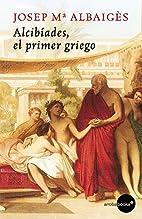 Alcibíades. El primer griego (Spanish…