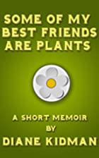 Some of My Best Friends Are Plants: A Short…