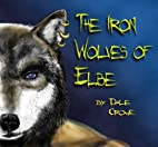 The Iron Wolves of Elbe by Dale Crowe
