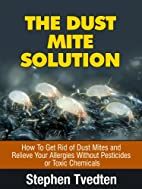 The Dust Mite Solution: How To Get Rid of…