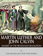 Martin Luther and John Calvin: Leaders of…