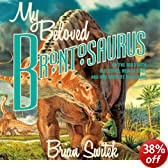 My Beloved Brontosaurus: On the Road with Old Bones, New Science, and Our Favorite Dinosaurs (Unabridged)