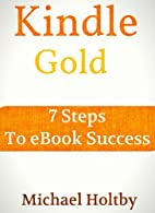 Kindle Gold: 7 Steps to eBook Success by…