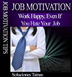Job Motivation Tips : Work happy, even if…