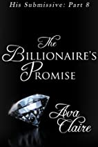The Billionaire's Promise (His Submissive,…