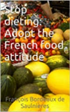 Stop dieting: Adopt the French food attitude…