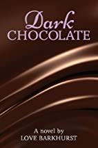 Dark Chocolate by Love Barkhurst