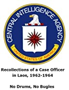 Recollections of a Case Officer in Laos,…