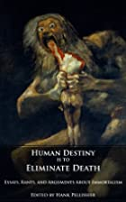 Human Destiny is to Eliminate Death -…
