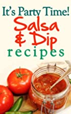 It's Party Time! Salsa and Dip Recipes:…