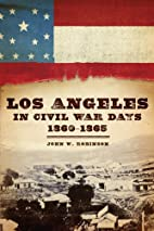 Los Angeles in Civil War Days, 1860-1865 by…
