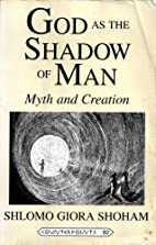 God as the Shadow of Man by S. Giora Shoham