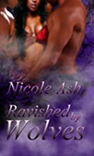 Ravished by Wolves by Nicole Ash