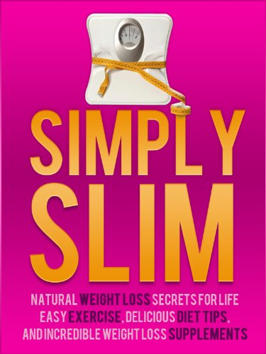 simply-slim-natural-weight-loss-secrets-for-life-easy-exercise-delicious-diet-tips-and-incredible-weight-loss-supplements