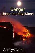 Danger Under The Hula Moon by Carolyn Clark