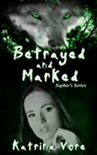 Betrayed and Marked (Sophie's Series)…