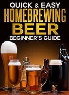 Homebrewing Beer Beginner's Guide…