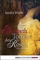 Elizabeth - Tochter der Rosen: Historischer…