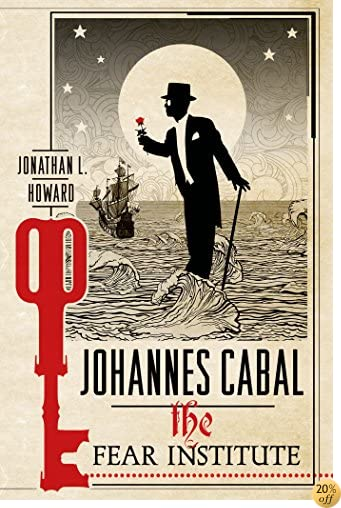TJohannes Cabal: The Fear Institute (Johannes Cabal Novels Book 3)