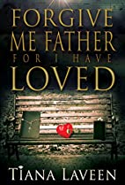 Forgive Me Father For I Have Loved by Tiana…