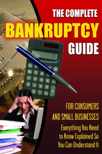 the-complete-bankruptcy-guide-for-consumers-and-small-businesses-everything-you-need-to-know-explained-so-you-can-understand-it