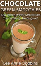 Chocolate Green Smoothies by Lee Anne…
