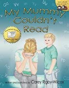 My Mummy Couldn't Read by Carey…