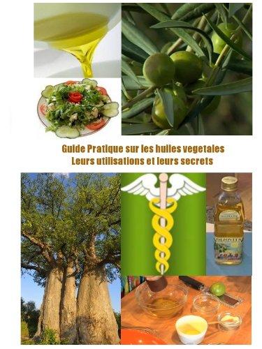 guide-pratique-sur-les-huiles-vgtales-leurs-utilisations-et-leurs-secrets-french-edition