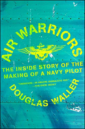 air-warriors-the-inside-story-of-the-making-of-a-navy-pilot