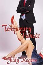 Temporary Fiancée by Judy Rogers